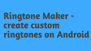 free ringtone for android best free ringtone maker for android ringtone maker create