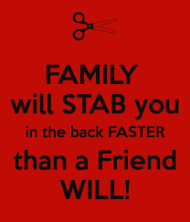 stabbed in the back family will stab you in the back faster than a