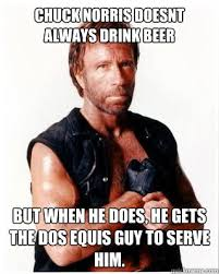 Dos Equis Memes - chuck norris doesnt always drink beer but when he does he gets