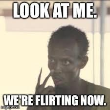 Flirting Meme - look at me meme imgflip