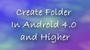 create folder on android how to create new folder in android 4 0 or higher
