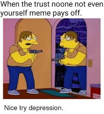 Trust No One Meme - when the trust noone not even yourself meme pays off nice try