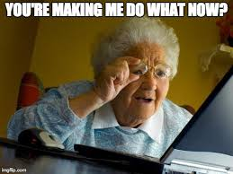Now What Meme - grandma finds the internet meme imgflip