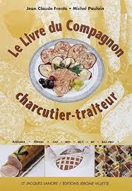 livre de cuisine cap le livre du compagnon charcutier traiteur cap bp bac pro