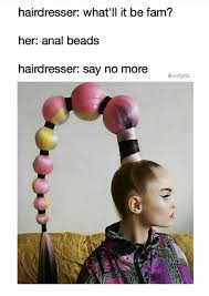 Hairdresser Meme - hairdresser what li it be fam her anal beads hairdresser say no