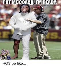 Rg3 Meme - put me coach itm ready rg3 be like be like meme on esmemes com