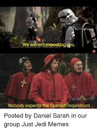 Spanish Inquisition Meme - 25 best memes about nobody expects the spanish inquisition