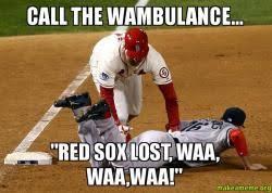 Wambulance Meme - call the wambulance red sox lost waa waa waa make a meme