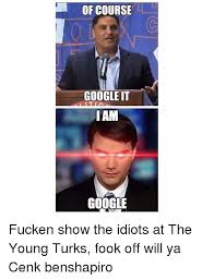 Google It Meme - of course google it iam google fucken show the idiots at the young