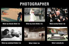 What They Think I Do Meme - meme what photographers actually do