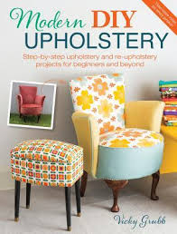 Interior Design Books For Beginners by Modern Diy Upholstery Step By Step Upholstery And Reupholstery