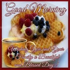 morning wishing you and your family a blessed day pictures