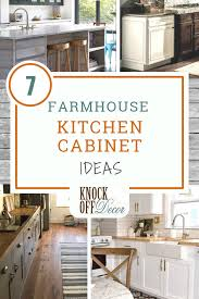 kitchen cabinet ideas 7 best farmhouse kitchen cabinet ideas knockoffdecor