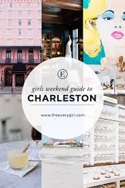 girls u0027 weekend guide to charleston south carolina the everygirl