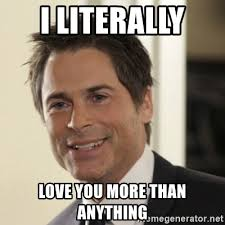 I Love You More Meme - i literally love you more than anything chris traeger meme