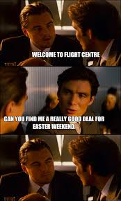 Memes Centre - welcome to flight centre can you find me a really good deal for