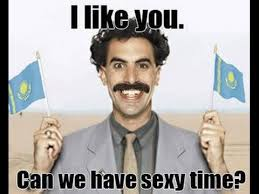 Sexy Time Meme - borat meme sexy time funny off color humor some nsfw