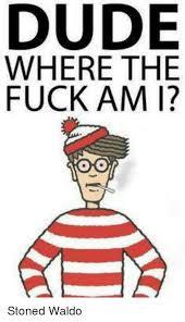 Waldo Meme - dude where the fuck am 1 stoned waldo dude meme on awwmemes com