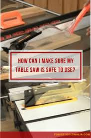 How To Use Table Saw Table Saw Buying Advice