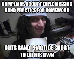 complains about people missing band practice for homework cuts band