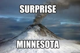 Minnesota Memes - surprise minnesota volcano meme quickmeme