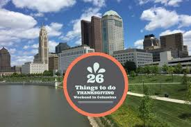26 things to do thanksgiving weekend in columbus what should we