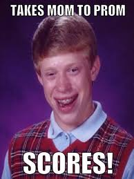 Badluck Brian Meme - takes mom to prom bad luck brian know your meme