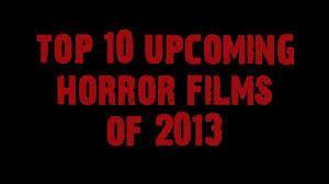 top ten upcoming horror films of 2013 trailers u0026 pics youtube
