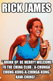 Rick James Memes - rick james drink up be merry welcome to the china club a