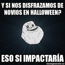 Meme Halloween - meme forever alone y si nos disfrazamos de novios en halloween