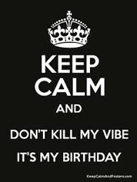 Keep Calm Birthday Meme - keep calm have a drink it s my birthday bitches keep calm and
