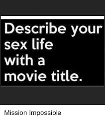 Sex Life Meme - describe your sex life with a movie title mission impossible meme