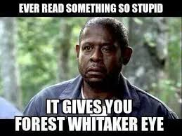 You Stupid Meme - forest whitaker eye weknowmemes