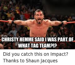 Jacques Meme - christy hemme said was part of what tag team did you catch this on