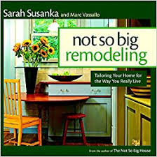 not so big remodeling tailoring your home for the way you really