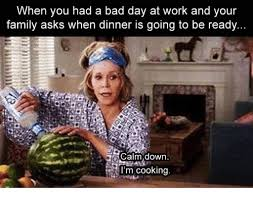 Bad Day Meme - when you had a bad day at work and your family asks when dinner is