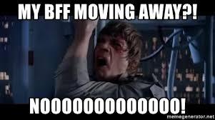 Moving Away Meme - my bff moving away nooooooooooooo luke skywalker nooooooo