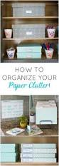 Martha Stewart Desk Organization by 7 Simple Steps To Organizing Your Paper Clutter Paper Clutter