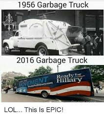 Truck Memes - 1956 garbage truck mre 2016 garbage truck ready for hillary ready
