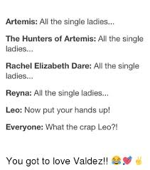 Single Ladies Memes - artemis all the single ladies the hunters of artemis all the single