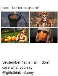 Fall Meme - sees 1 leaf on the ground september 1st is fall i don t care what