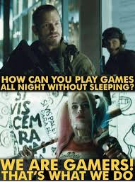 Play All The Games Meme - how can you play games all night without sleeping car we are gamers