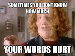 Hurt Meme - sometimes you dont know how much your words hurt rocky dennis