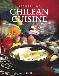 cuisine robert secrets of chilean cuisine cookbooks by robert marin board and