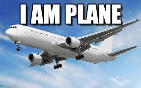 Plane Memes - i am plane i am plane meme on memegen