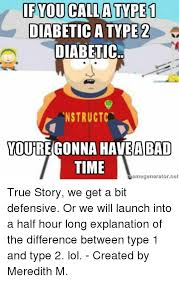 Your Gonna Have A Bad Time Meme Generator - if you call atype1 diabetic a type 2 diabetic nstructc youfregonna