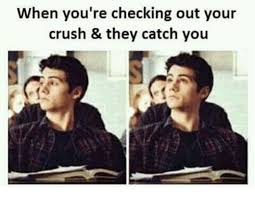 Checking Out Meme - when you re checking out your crush they catch you crush meme on