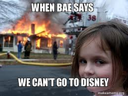 Disney Girl Meme - when bae says we can t go to disney disaster girl make a meme