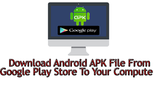 how to apk file from play store how to android apk file from play store to your pc