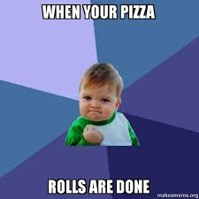 Pizza Rolls Meme - when your pizza rolls are done success kid make a meme